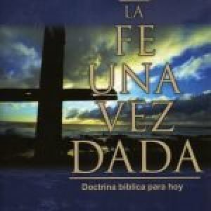 La fe una vez dada (The Faith Once for All)