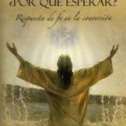 Bautismo: ¿por qué esperar? (Baptism: Why Wait? Faith's Response in Conversion)
