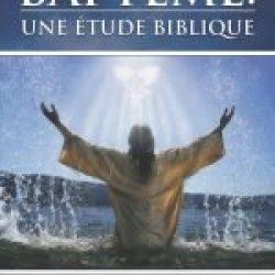 Baptême: Une Étude Biblique (Baptism: A Biblical Study)