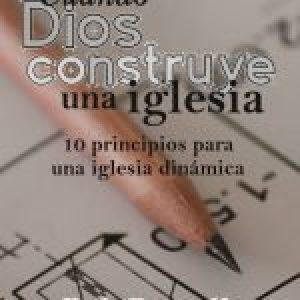 Cuando Dios construye una iglesia (When God Builds a Church)