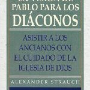 La visión de Pablo para los Diáconos (Paul's Vision for the Deacons)