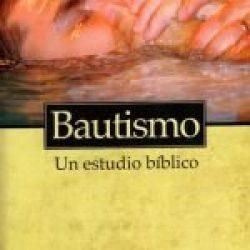 Bautismo: un estudio biblico (Baptism: A Biblical Study)