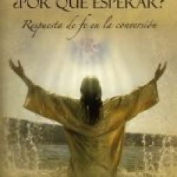 Bautismo: ¿por qué esperar? (Baptism: Why Wait? Faith's Response in Conversion)